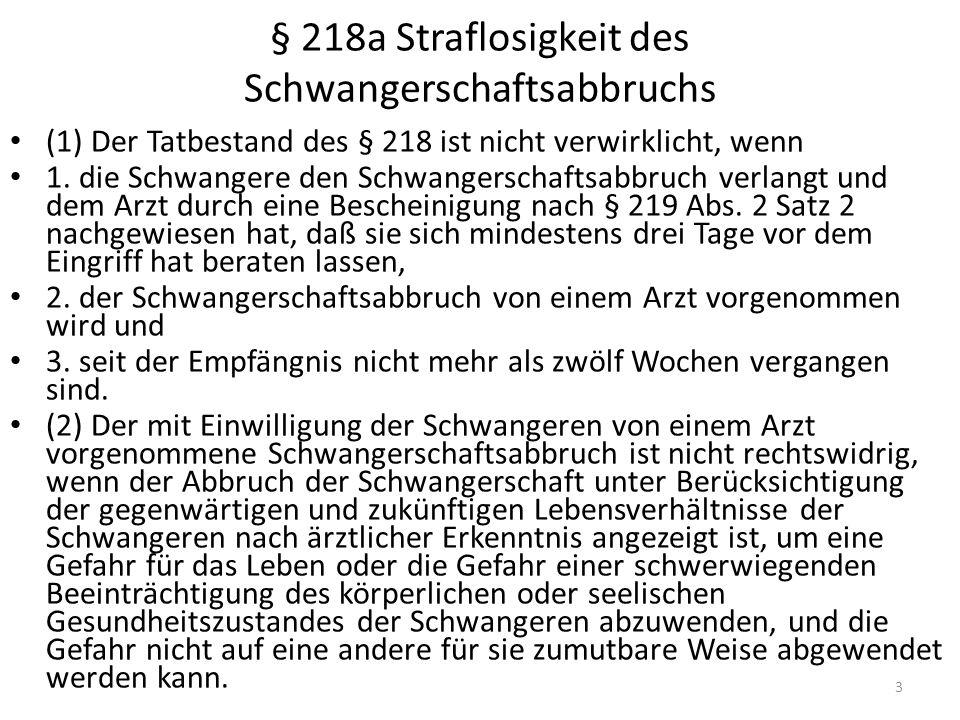 § 218a Straflosigkeit des Schwangerschaftsabbruchs (1) Der Tatbestand des § 218 ist nicht verwirklicht, wenn 1.