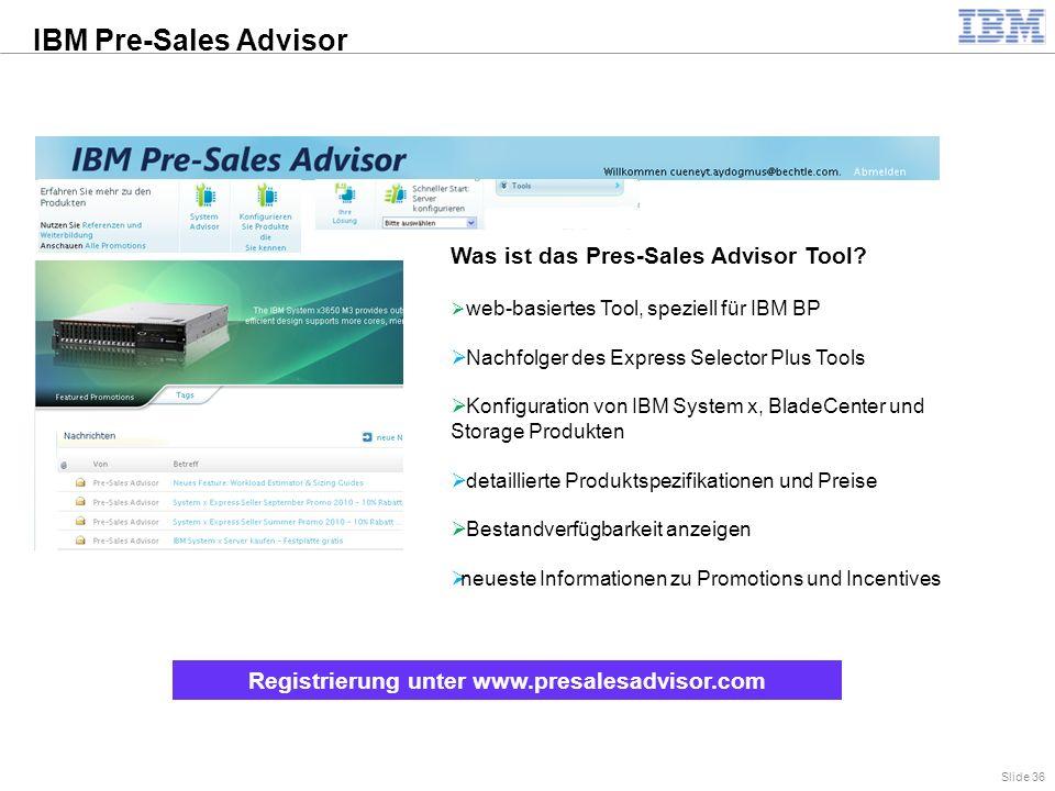 Slide 36 IBM Pre-Sales Advisor Registrierung unter www.presalesadvisor.com Was ist das Pres-Sales Advisor Tool.