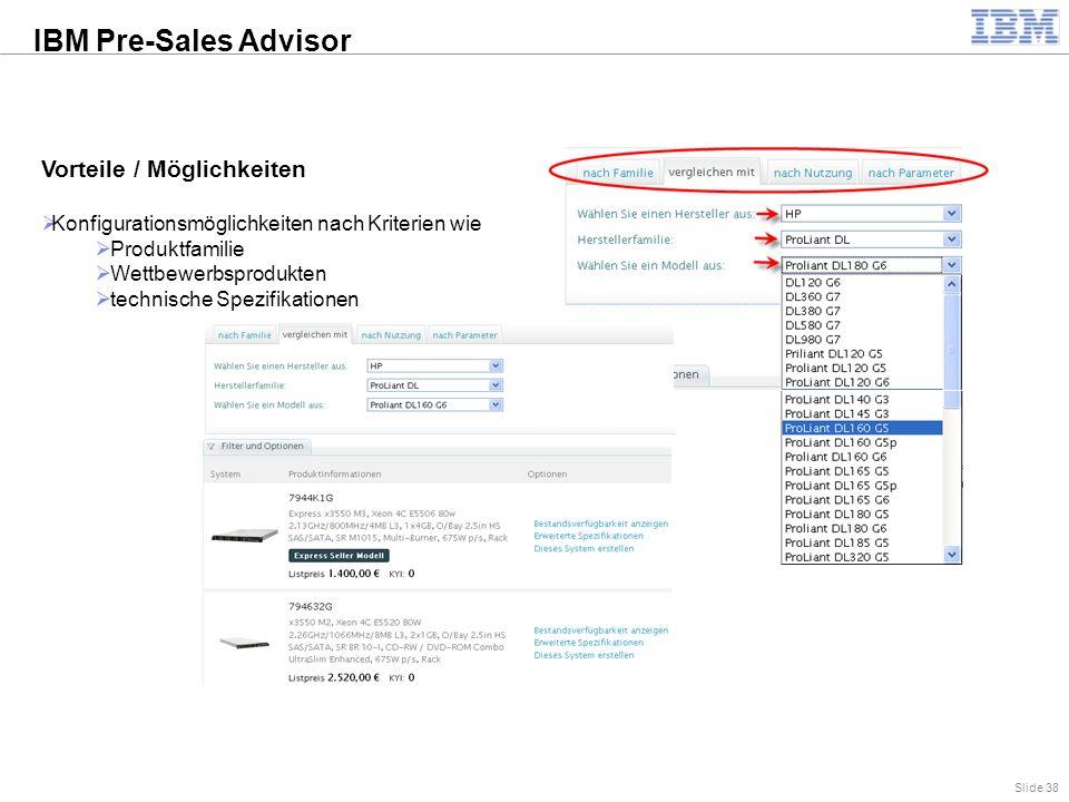 Slide 38 Vorteile / Möglichkeiten  Konfigurationsmöglichkeiten nach Kriterien wie  Produktfamilie  Wettbewerbsprodukten  technische Spezifikationen IBM Pre-Sales Advisor