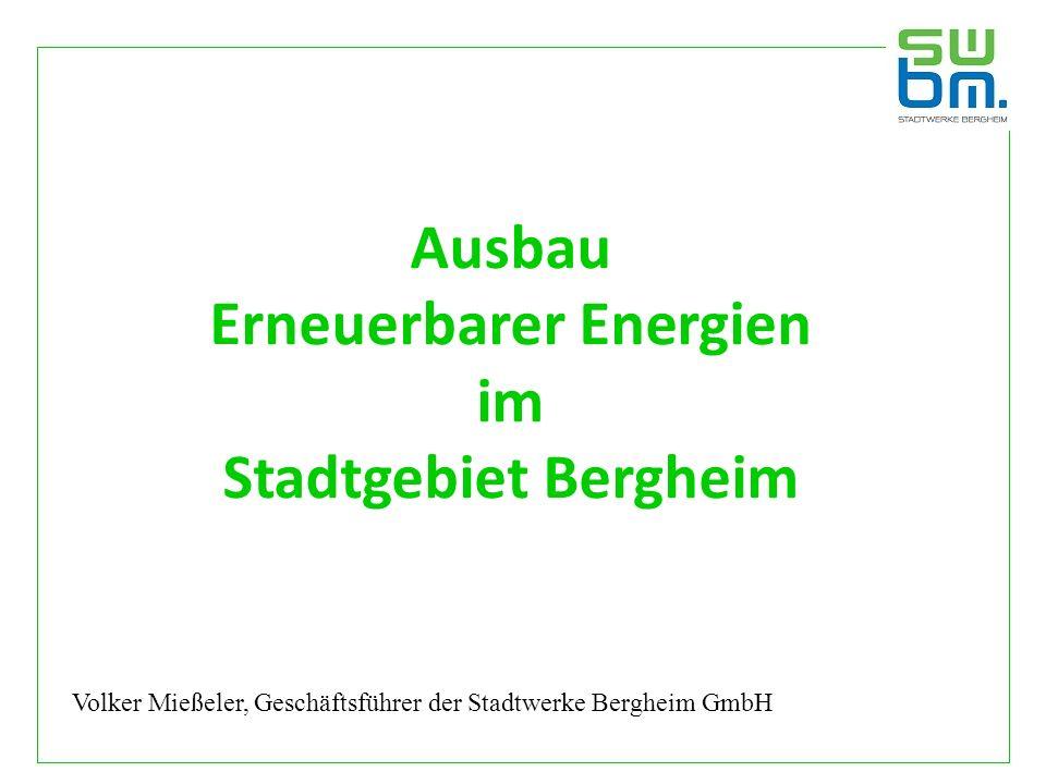 Ausbau Erneuerbarer Energien im Stadtgebiet Bergheim Volker Mießeler, Geschäftsführer der Stadtwerke Bergheim GmbH