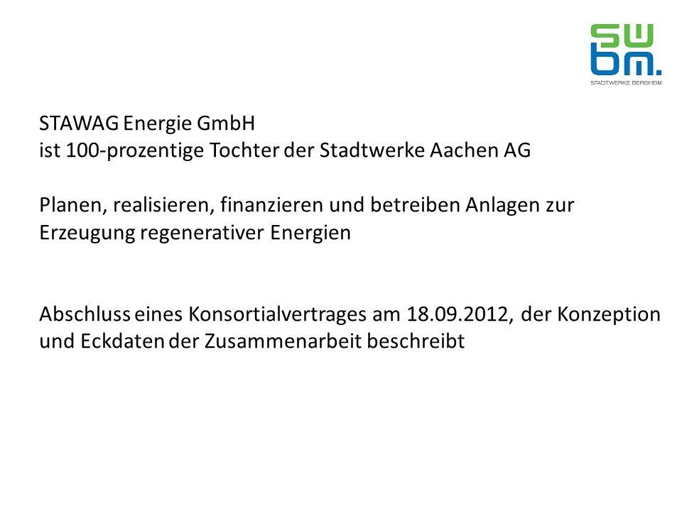 STAWAG Energie GmbH ist 100-prozentige Tochter der Stadtwerke Aachen AG Planen, realisieren, finanzieren und betreiben Anlagen zur Erzeugung regenerativer Energien Abschluss eines Konsortialvertrages am 18.09.2012, der Konzeption und Eckdaten der Zusammenarbeit beschreibt