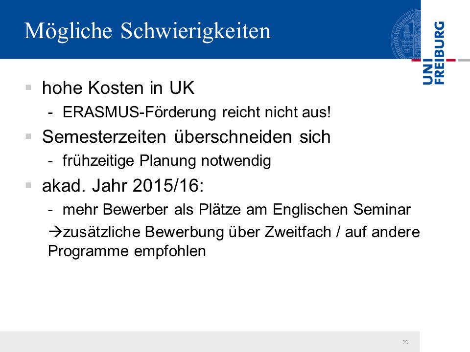 20 Mögliche Schwierigkeiten  hohe Kosten in UK -ERASMUS-Förderung reicht nicht aus.