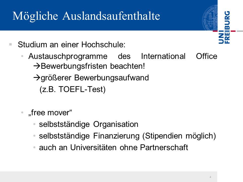 4 Mögliche Auslandsaufenthalte  Studium an einer Hochschule: Austauschprogramme des International Office  Bewerbungsfristen beachten.