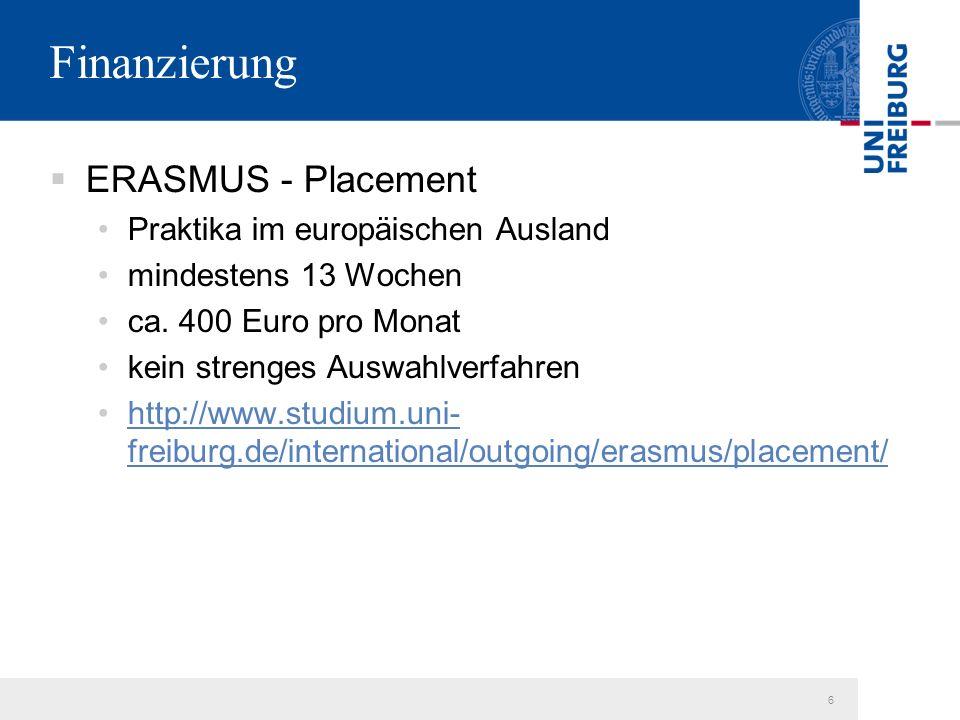 6 Finanzierung  ERASMUS - Placement Praktika im europäischen Ausland mindestens 13 Wochen ca.