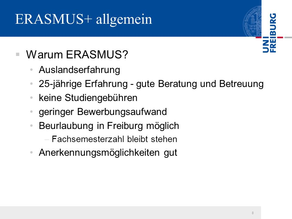 19 Mögliche Schwierigkeiten  ERASMUS ist ein Undergraduate-Programm -keine Hauptseminare/ MA-Seminare an Gastuniversität -ERASMUS für Freiburger MA-Studierende nur begrenzt attraktiv -keine Garantie auf gewünschte Kurse -Ausweichen auf Zweitfach