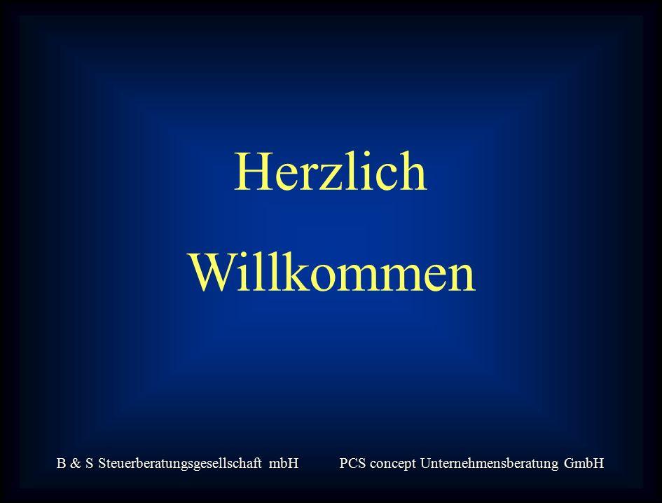 B & S Steuerberatungsgesellschaft mbH PCS concept Unternehmensberatung GmbH Herzlich Willkommen