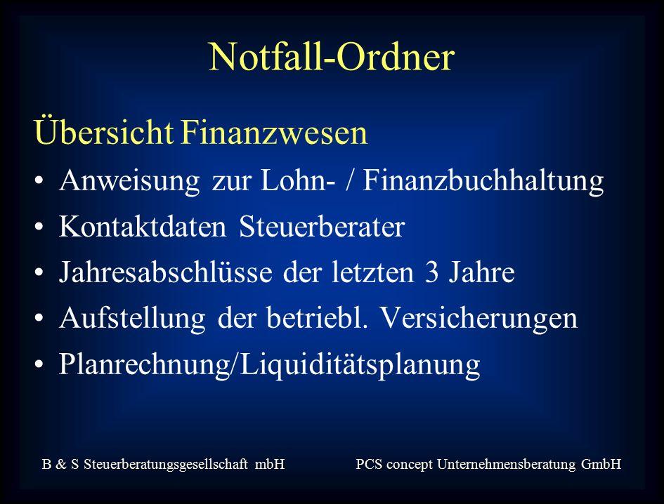 B & S Steuerberatungsgesellschaft mbH PCS concept Unternehmensberatung GmbH Übersicht Finanzwesen Anweisung zur Lohn- / Finanzbuchhaltung Kontaktdaten Steuerberater Jahresabschlüsse der letzten 3 Jahre Aufstellung der betriebl.