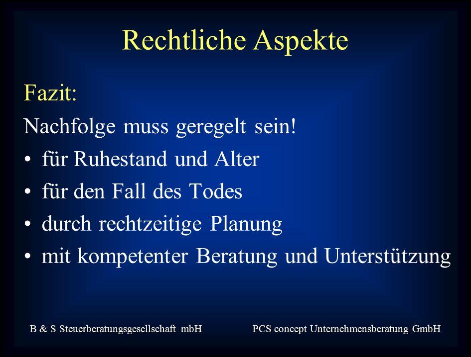 B & S Steuerberatungsgesellschaft mbH PCS concept Unternehmensberatung GmbH Fazit: Nachfolge muss geregelt sein.