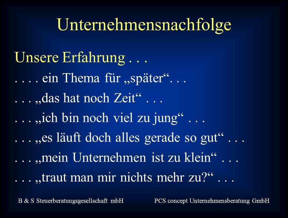 B & S Steuerberatungsgesellschaft mbH PCS concept Unternehmensberatung GmbH Unsere Erfahrung.......
