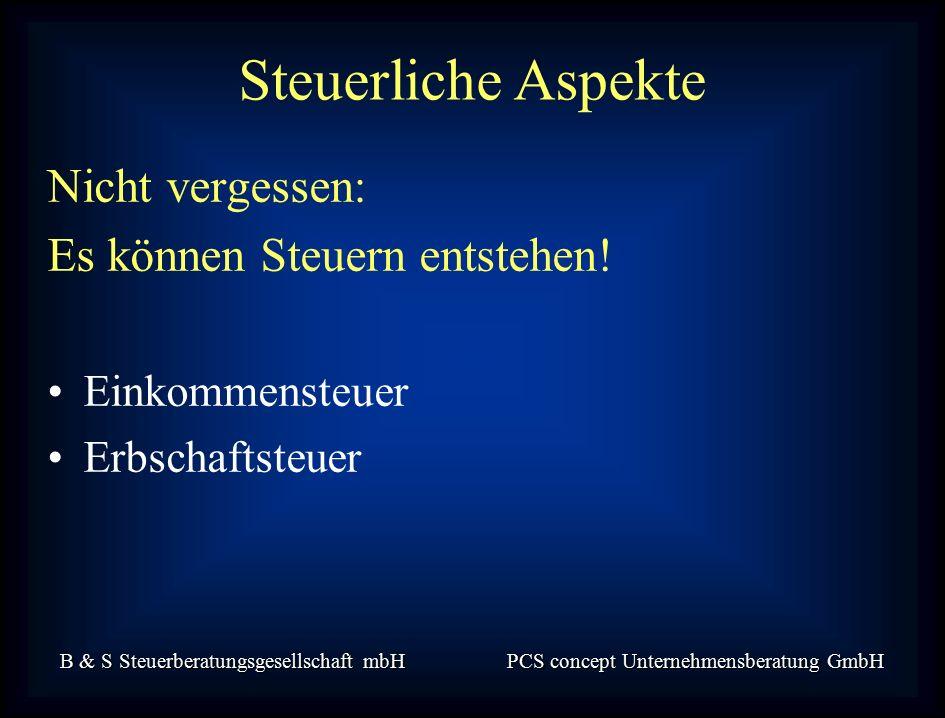 B & S Steuerberatungsgesellschaft mbH PCS concept Unternehmensberatung GmbH Nicht vergessen: Es können Steuern entstehen.
