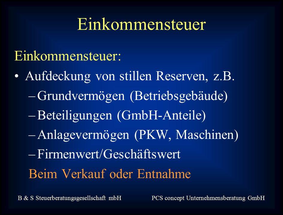 B & S Steuerberatungsgesellschaft mbH PCS concept Unternehmensberatung GmbH Einkommensteuer: Aufdeckung von stillen Reserven, z.B.