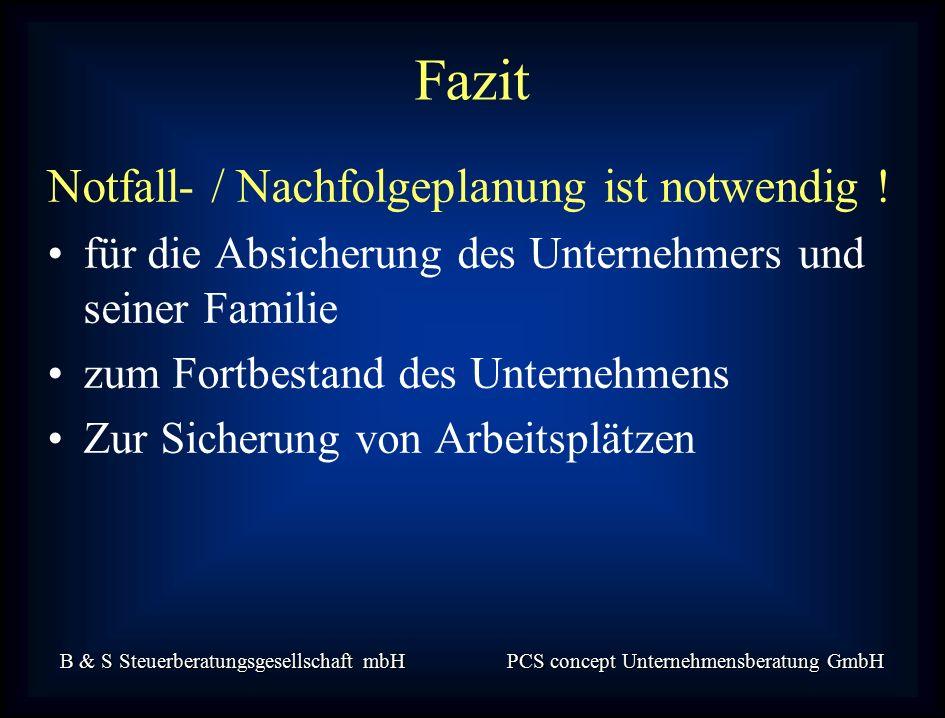 B & S Steuerberatungsgesellschaft mbH PCS concept Unternehmensberatung GmbH Notfall- / Nachfolgeplanung ist notwendig .