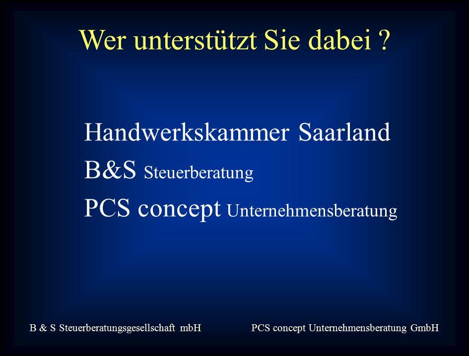 B & S Steuerberatungsgesellschaft mbH PCS concept Unternehmensberatung GmbH Wer unterstützt Sie dabei .