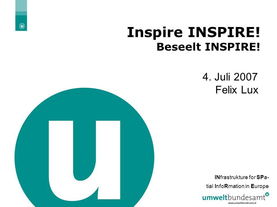 29.05.2016| Folie 2 Inspire INSPIRE! Beseelt INSPIRE! 4. Juli 2007 Felix Lux INfrastrukture for SPa- tial InfoRmation in Europe