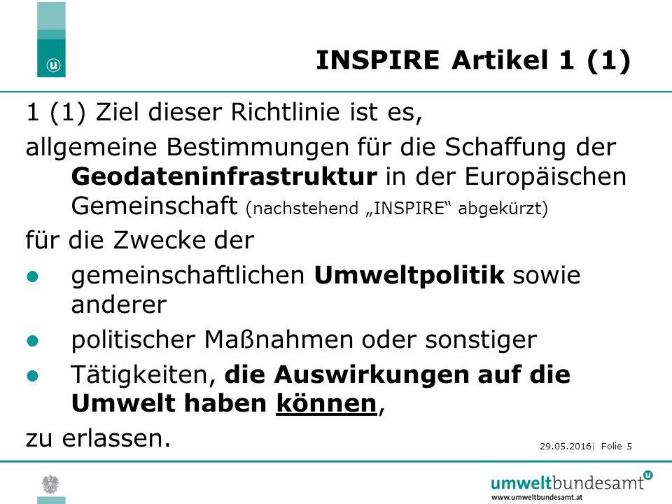 29.05.2016| Folie 5 INSPIRE Artikel 1 (1) 1 (1) Ziel dieser Richtlinie ist es, allgemeine Bestimmungen für die Schaffung der Geodateninfrastruktur in