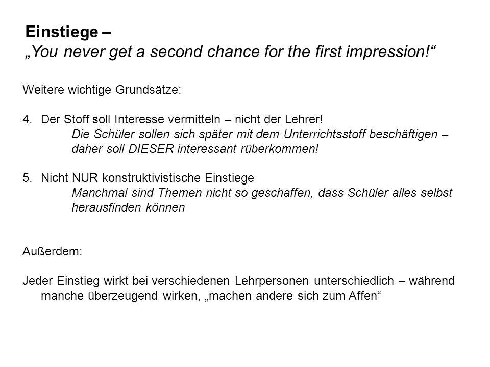 """Einstiege – """"You never get a second chance for the first impression! Weitere wichtige Grundsätze: 4.Der Stoff soll Interesse vermitteln – nicht der Lehrer."""