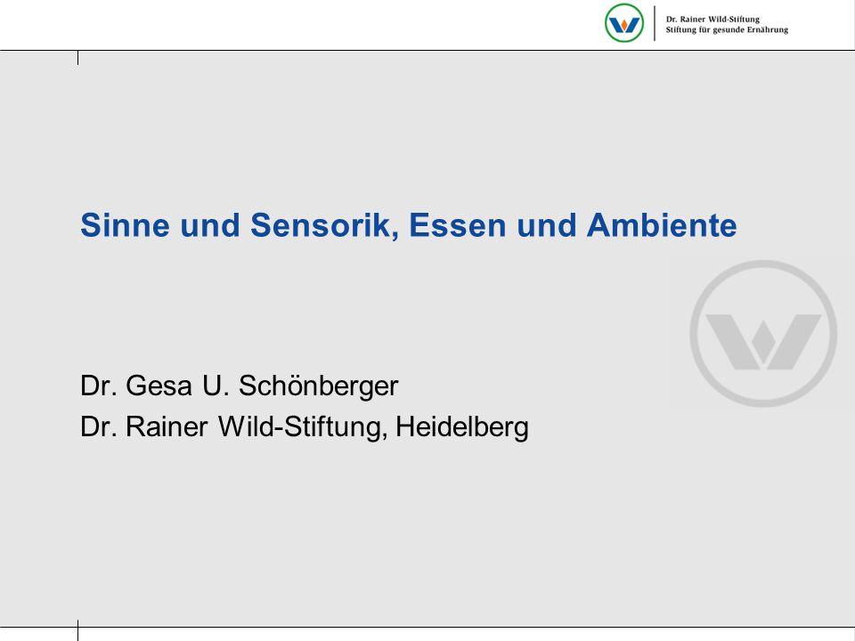 Sinne und Sensorik, Essen und Ambiente Dr. Gesa U. Schönberger Dr. Rainer Wild-Stiftung, Heidelberg