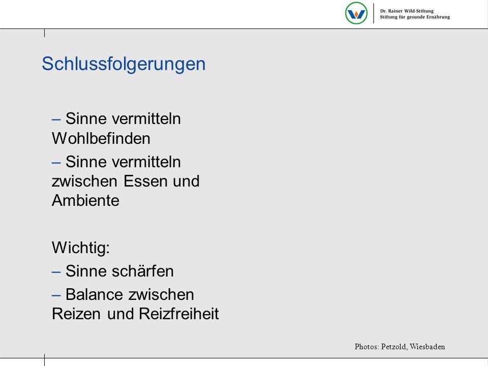Schlussfolgerungen – Sinne vermitteln Wohlbefinden – Sinne vermitteln zwischen Essen und Ambiente Wichtig: – Sinne schärfen – Balance zwischen Reizen und Reizfreiheit Photos: Petzold, Wiesbaden