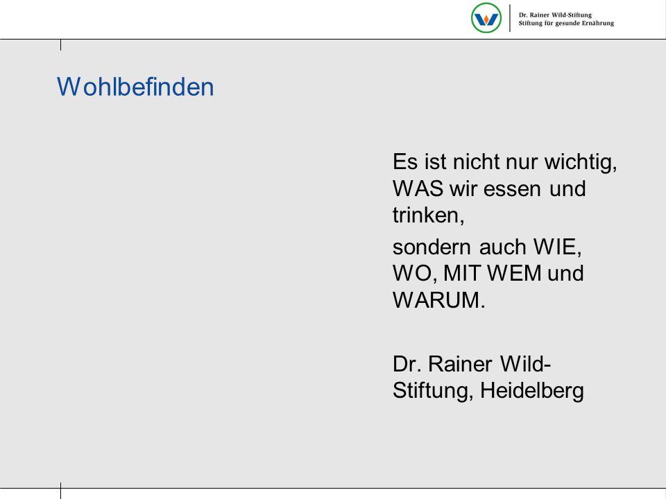 Wohlbefinden Es ist nicht nur wichtig, WAS wir essen und trinken, sondern auch WIE, WO, MIT WEM und WARUM. Dr. Rainer Wild- Stiftung, Heidelberg