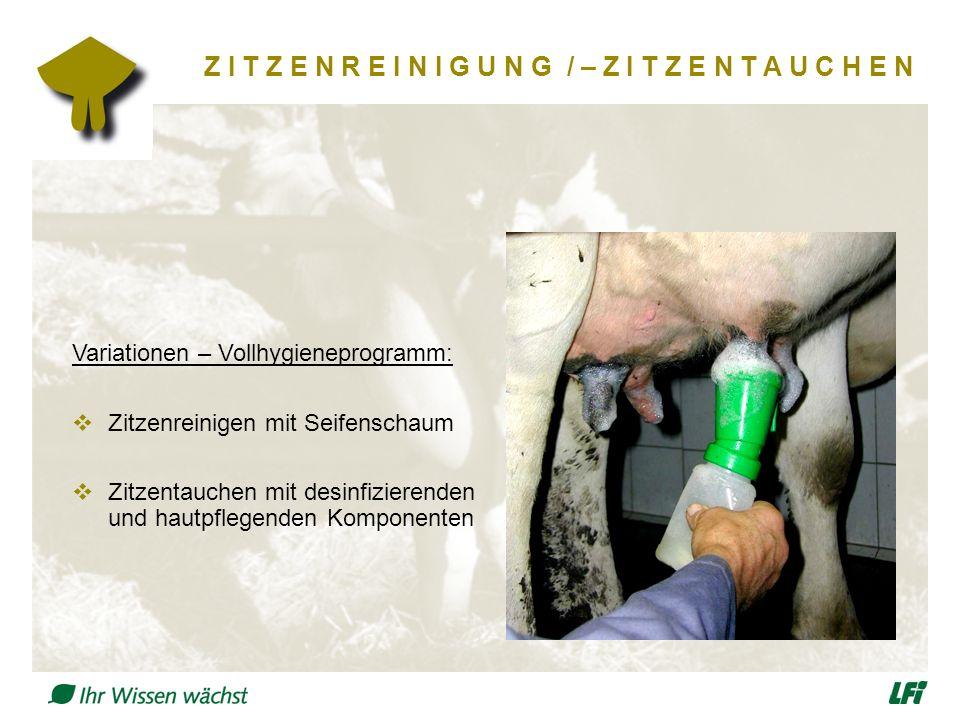 Z I T Z E N R E I N I G U N G / – Z I T Z E N T A U C H E N Variationen – Vollhygieneprogramm:  Zitzenreinigen mit Seifenschaum  Zitzentauchen mit desinfizierenden und hautpflegenden Komponenten