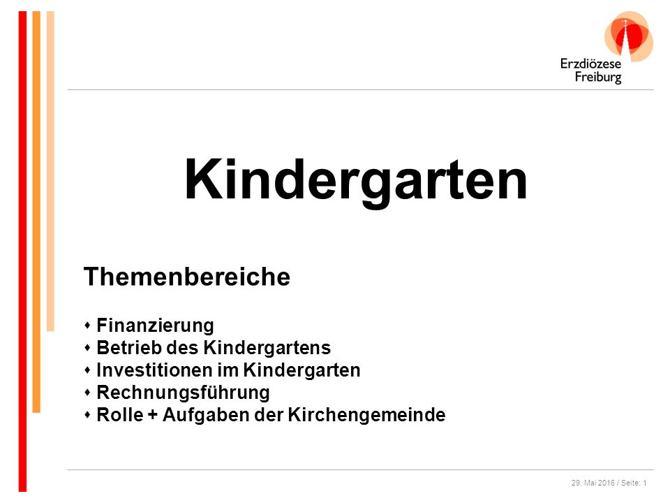 29. Mai 2016 / Seite: 1 Kindergarten Themenbereiche  Finanzierung  Betrieb des Kindergartens  Investitionen im Kindergarten  Rechnungsführung  Ro
