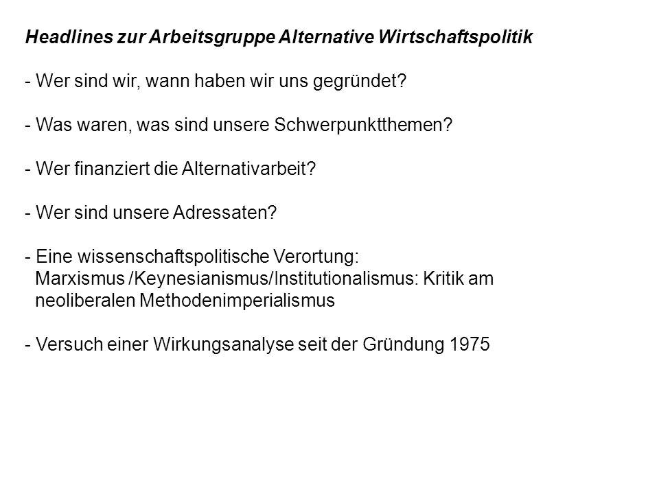 Headlines zur Arbeitsgruppe Alternative Wirtschaftspolitik - Wer sind wir, wann haben wir uns gegründet? - Was waren, was sind unsere Schwerpunkttheme