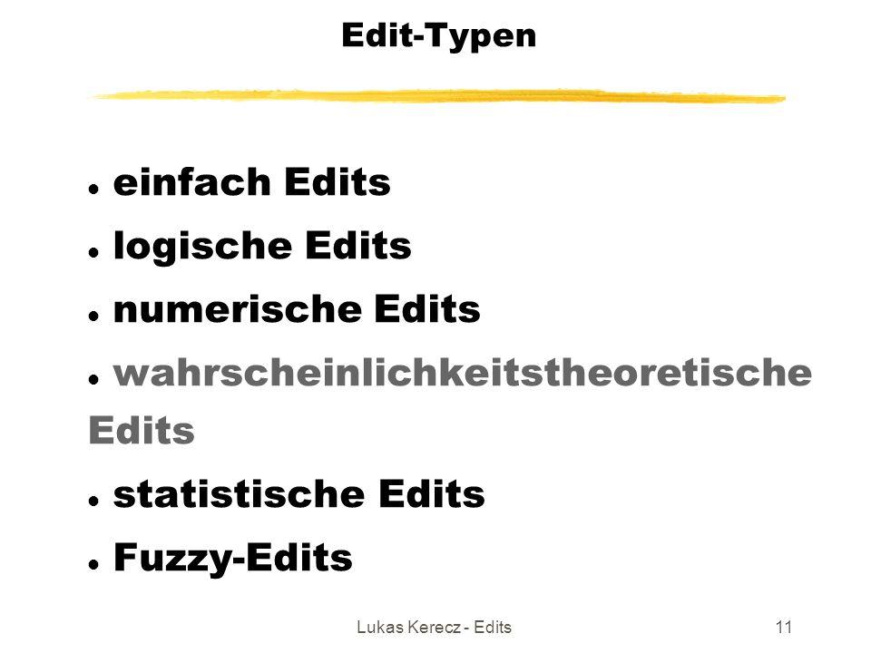 Lukas Kerecz - Edits11 Edit-Typen einfach Edits logische Edits numerische Edits wahrscheinlichkeitstheoretische Edits statistische Edits Fuzzy-Edits