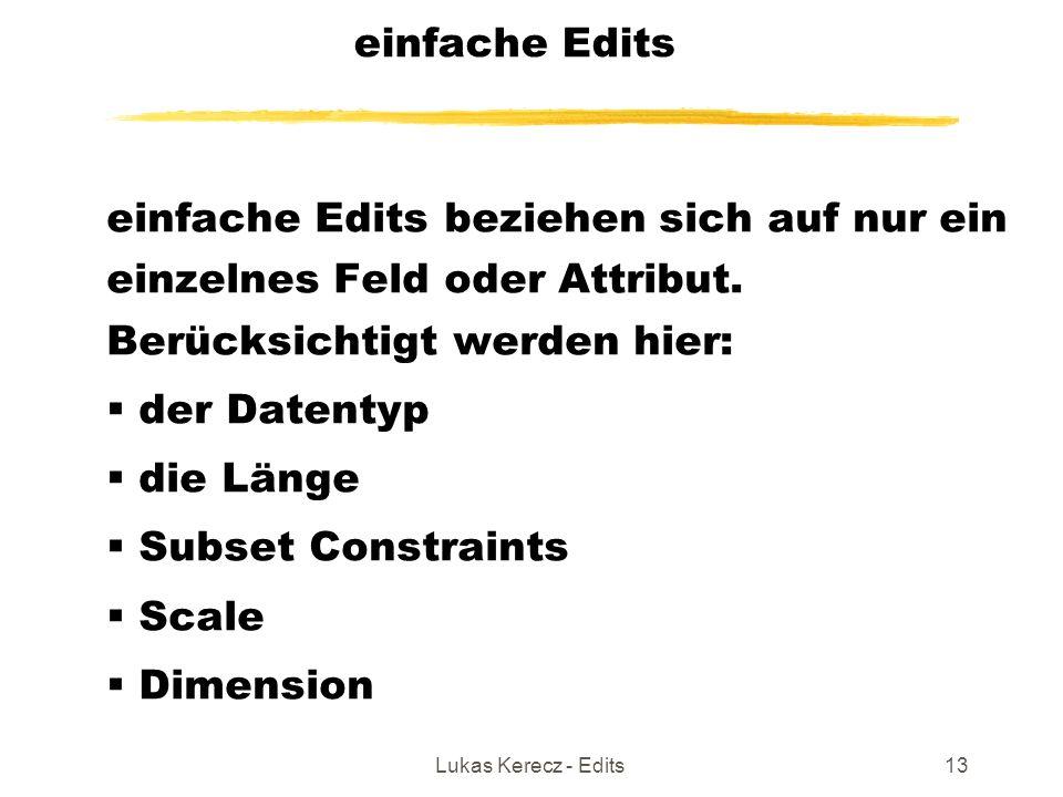 Lukas Kerecz - Edits13 einfache Edits einfache Edits beziehen sich auf nur ein einzelnes Feld oder Attribut. Berücksichtigt werden hier:  der Datenty