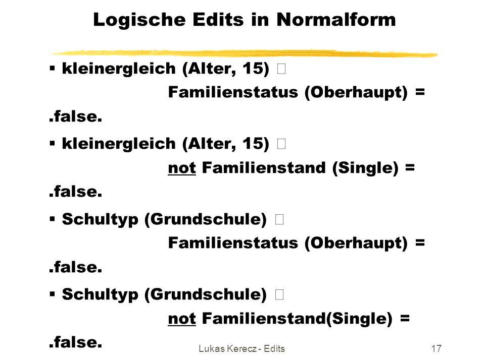 Lukas Kerecz - Edits17 Logische Edits in Normalform  kleinergleich (Alter, 15) Familienstatus (Oberhaupt) =.false.  kleinergleich (Alter, 15) not Fa