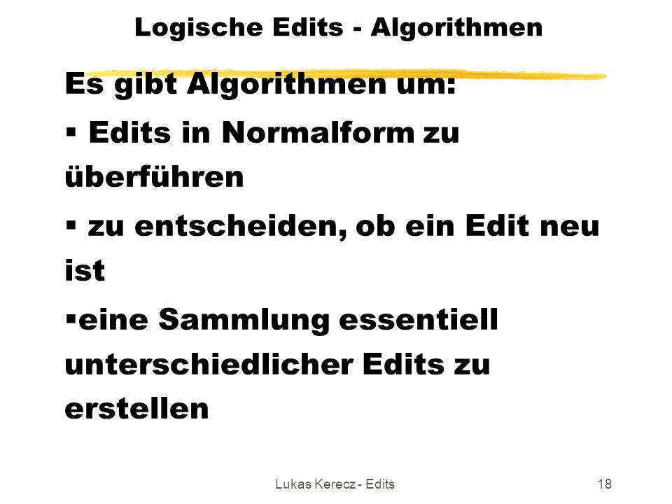 Lukas Kerecz - Edits18 Logische Edits - Algorithmen Es gibt Algorithmen um:  Edits in Normalform zu überführen  zu entscheiden, ob ein Edit neu ist  eine Sammlung essentiell unterschiedlicher Edits zu erstellen