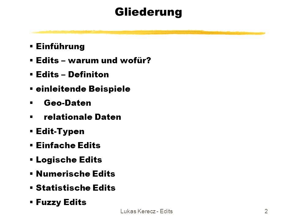 Lukas Kerecz - Edits2 Gliederung  Einführung  Edits – warum und wofür?  Edits – Definiton  einleitende Beispiele  Geo-Daten  relationale Daten 