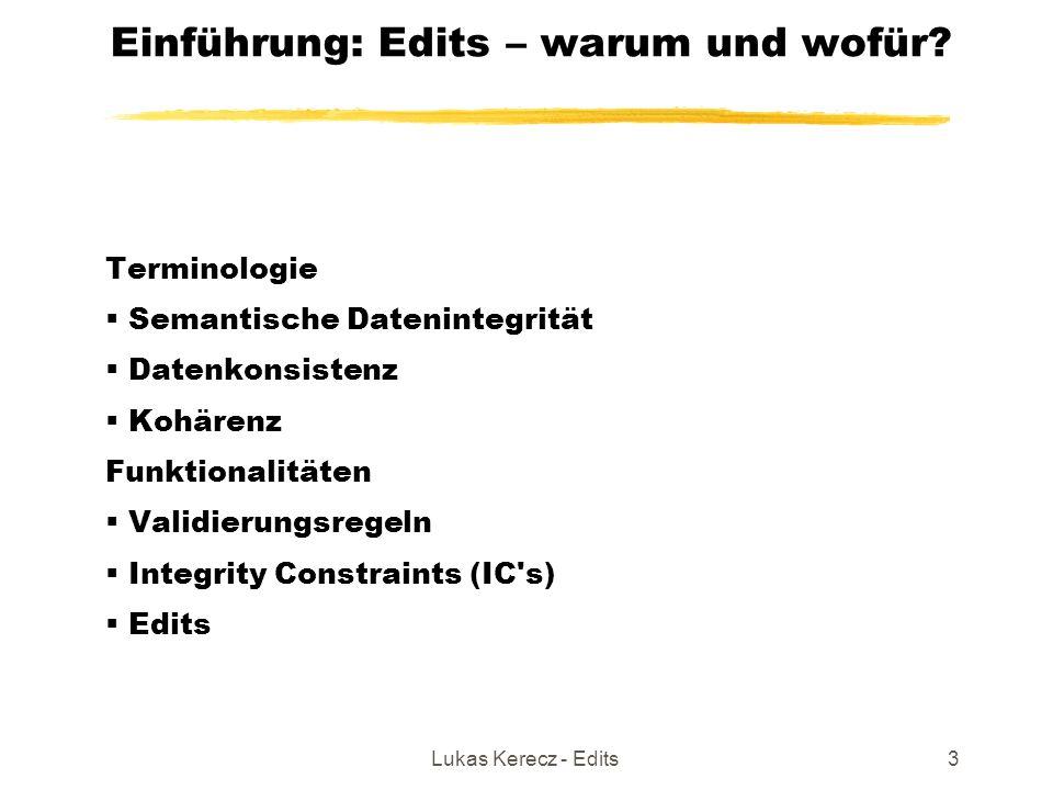Lukas Kerecz - Edits3 Einführung: Edits – warum und wofür? Terminologie  Semantische Datenintegrität  Datenkonsistenz  Kohärenz Funktionalitäten 