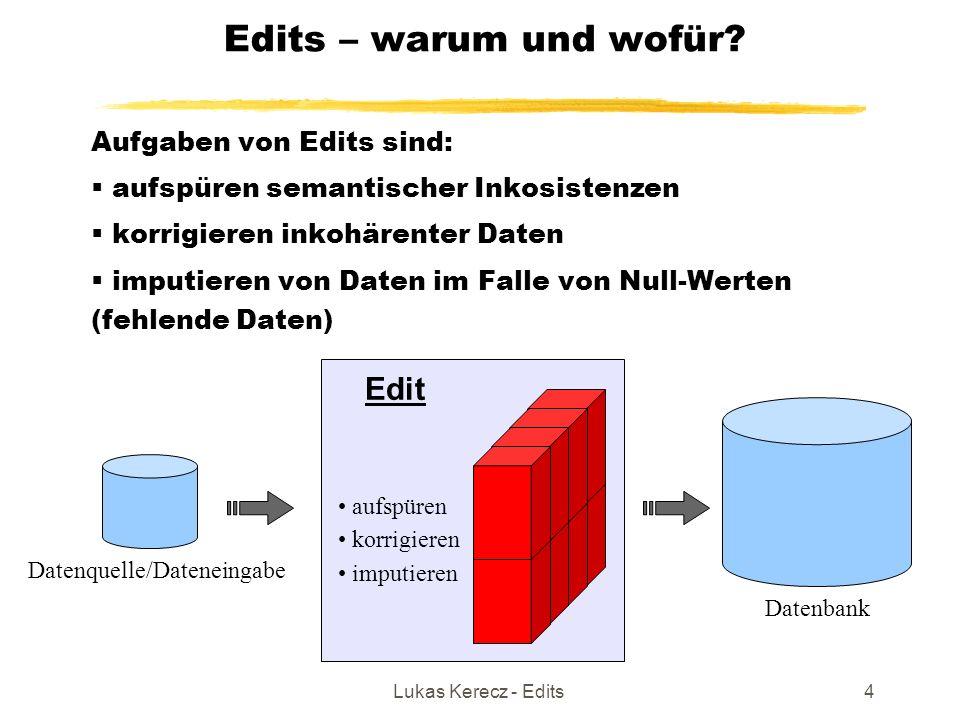 Lukas Kerecz - Edits4 Edits – warum und wofür? Aufgaben von Edits sind:  aufspüren semantischer Inkosistenzen  korrigieren inkohärenter Daten  impu