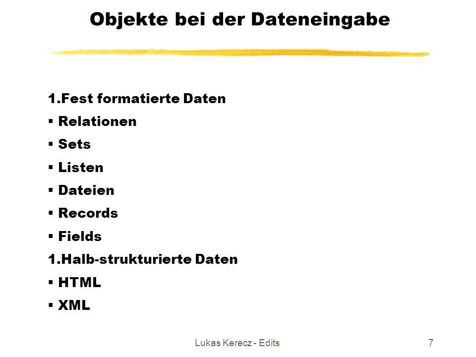 Lukas Kerecz - Edits7 Objekte bei der Dateneingabe 1.Fest formatierte Daten  Relationen  Sets  Listen  Dateien  Records  Fields 1.Halb-strukturierte Daten  HTML  XML