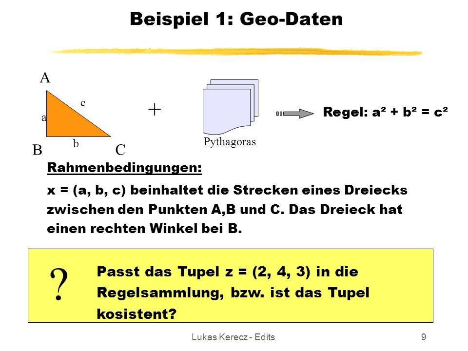 Lukas Kerecz - Edits9 Beispiel 1: Geo-Daten Rahmenbedingungen: x = (a, b, c) beinhaltet die Strecken eines Dreiecks zwischen den Punkten A,B und C. Da