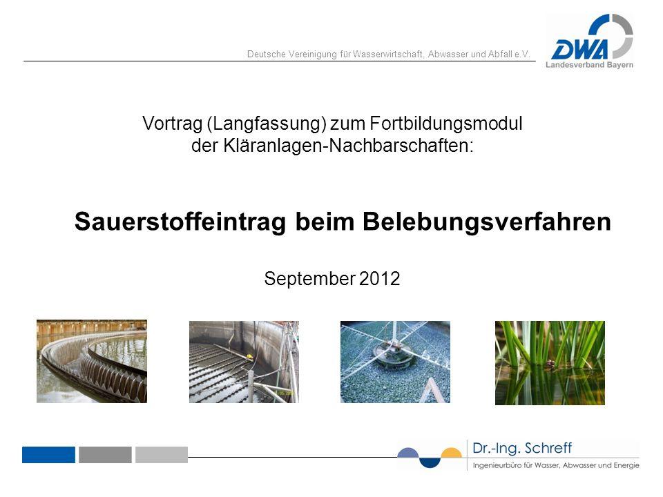 Deutsche Vereinigung für Wasserwirtschaft, Abwasser und Abfall e.V. 1 Sauerstoffeintrag beim Belebungsverfahren September 2012 Vortrag (Langfassung) z