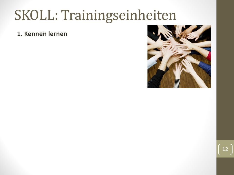 SKOLL: Trainingseinheiten 1. Kennen lernen 12