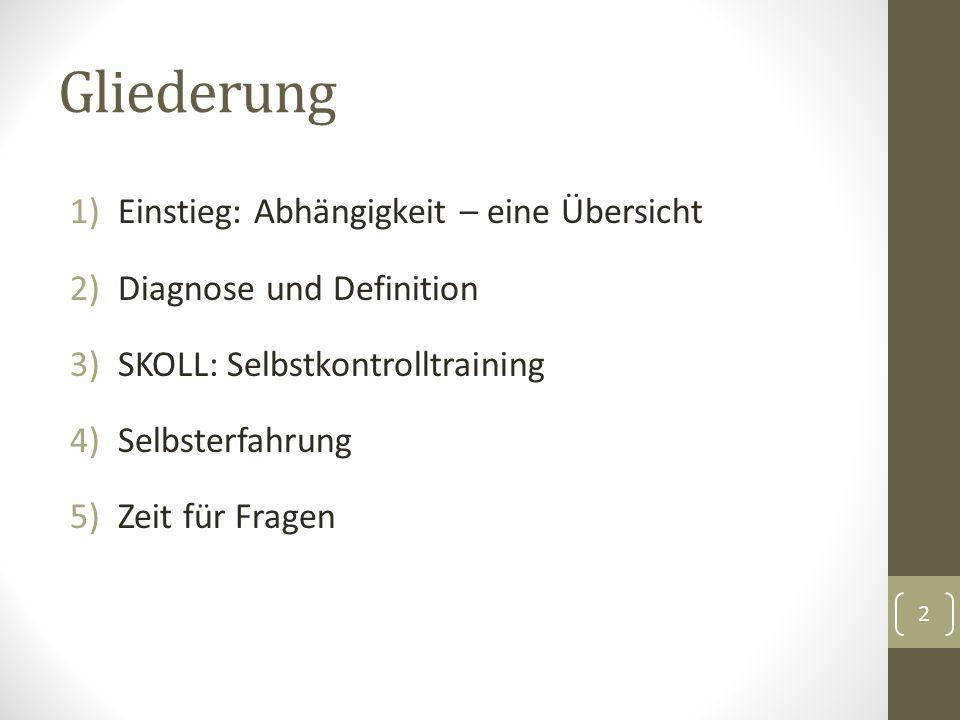 Gliederung 1)Einstieg: Abhängigkeit – eine Übersicht 2)Diagnose und Definition 3)SKOLL: Selbstkontrolltraining 4)Selbsterfahrung 5)Zeit für Fragen 2