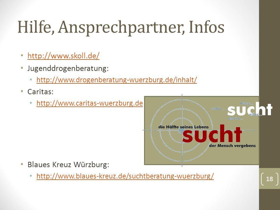 Hilfe, Ansprechpartner, Infos http://www.skoll.de/ Jugenddrogenberatung: http://www.drogenberatung-wuerzburg.de/inhalt/ Caritas: http://www.caritas-wuerzburg.de Blaues Kreuz Würzburg: http://www.blaues-kreuz.de/suchtberatung-wuerzburg/ 18