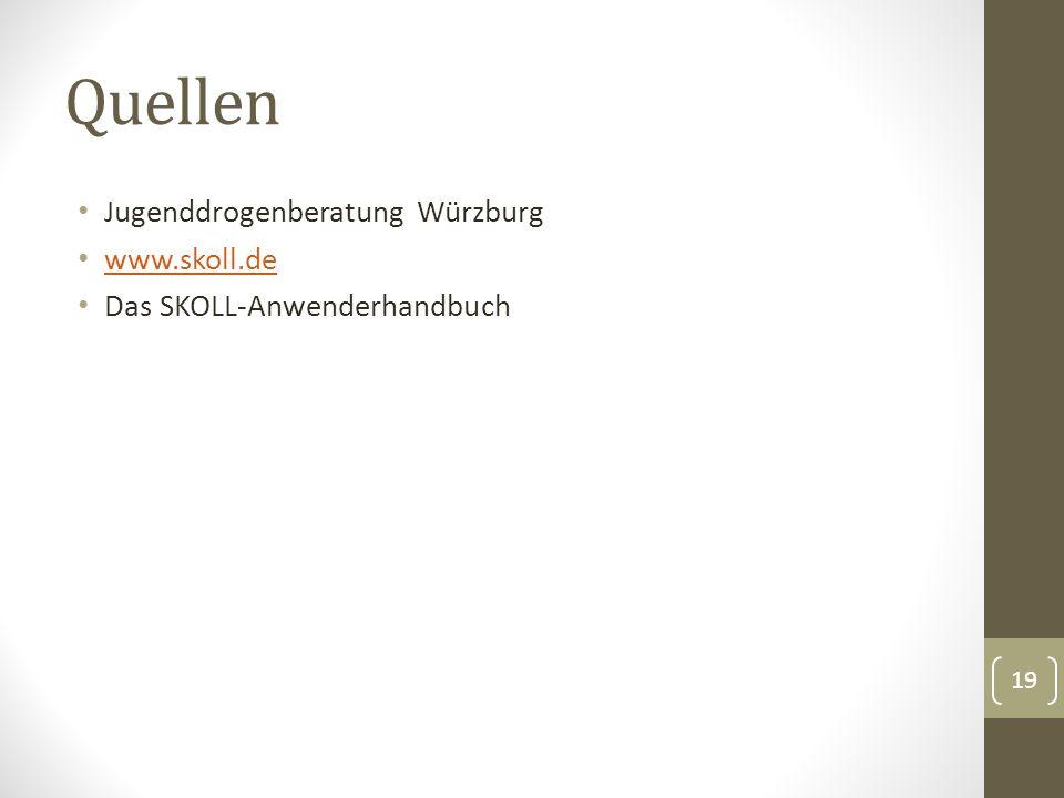 Quellen Jugenddrogenberatung Würzburg www.skoll.de Das SKOLL-Anwenderhandbuch 19