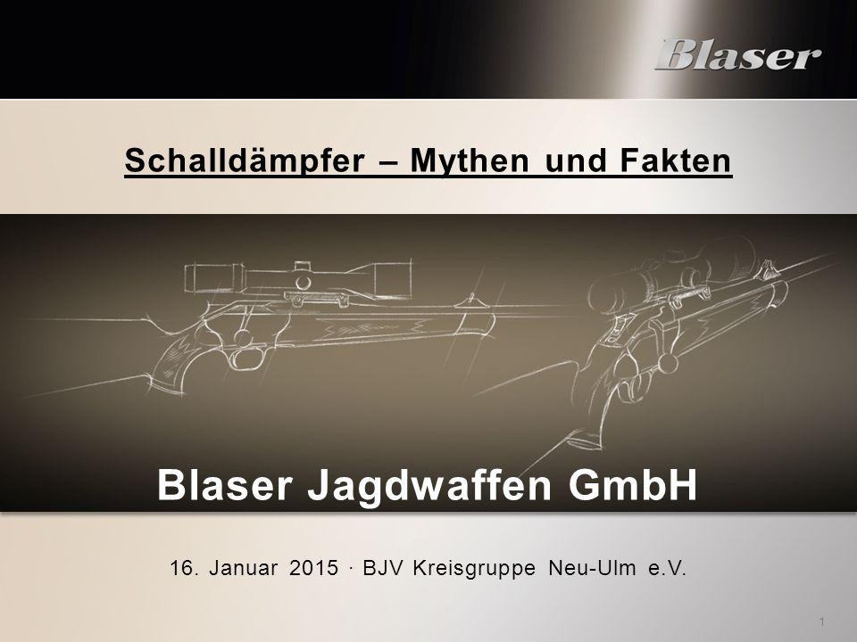 Schalldämpfer – Mythen und Fakten Blaser Jagdwaffen GmbH 16. Januar 2015 · BJV Kreisgruppe Neu-Ulm e.V. 1