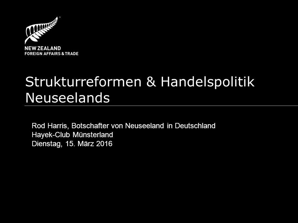 Strukturreformen & Handelspolitik Neuseelands Rod Harris, Botschafter von Neuseeland in Deutschland Hayek-Club Münsterland Dienstag, 15.