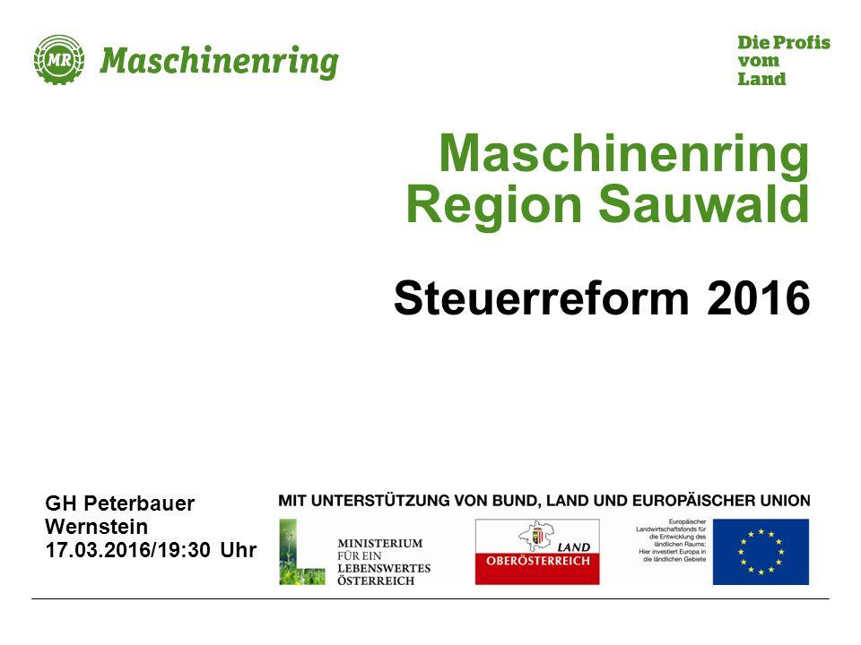 Maschinenring Region Sauwald Steuerreform 2016 GH Peterbauer Wernstein 17.03.2016/19:30 Uhr