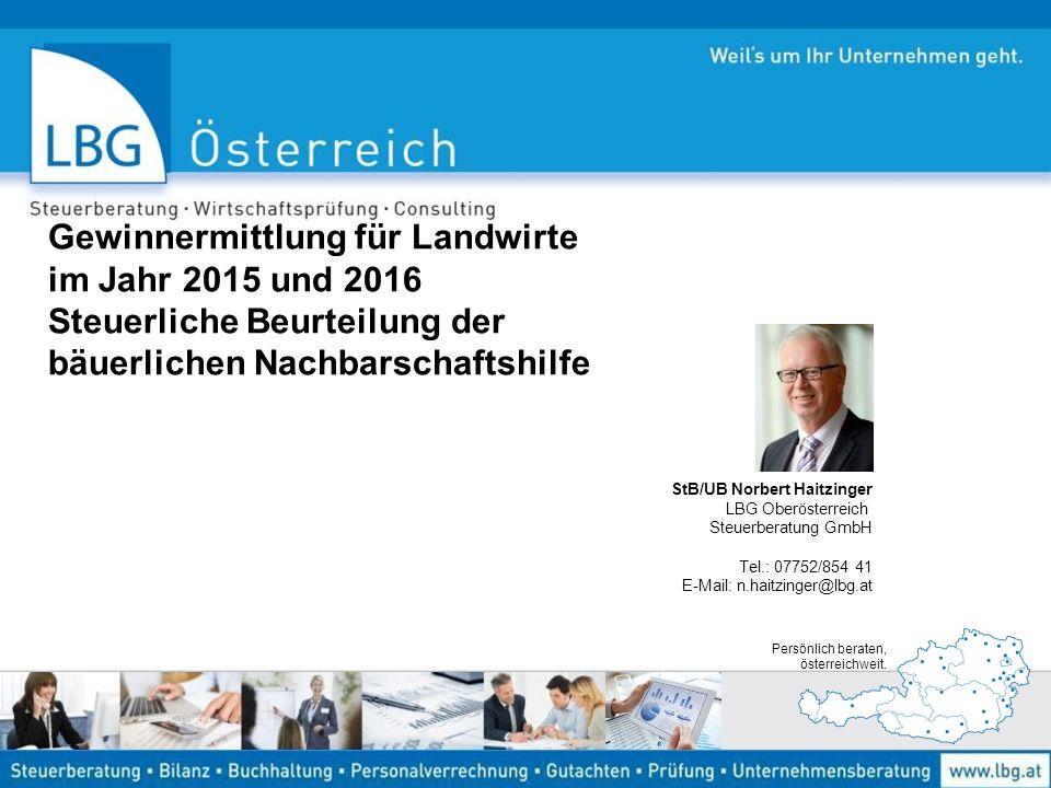 Persönlich beraten, österreichweit. Gewinnermittlung für Landwirte im Jahr 2015 und 2016 Steuerliche Beurteilung der bäuerlichen Nachbarschaftshilfe S