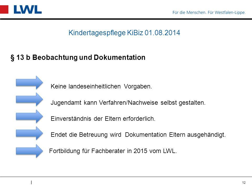I Kindertagespflege KiBiz 01.08.2014 § 13 b Beobachtung und Dokumentation Keine landeseinheitlichen Vorgaben.