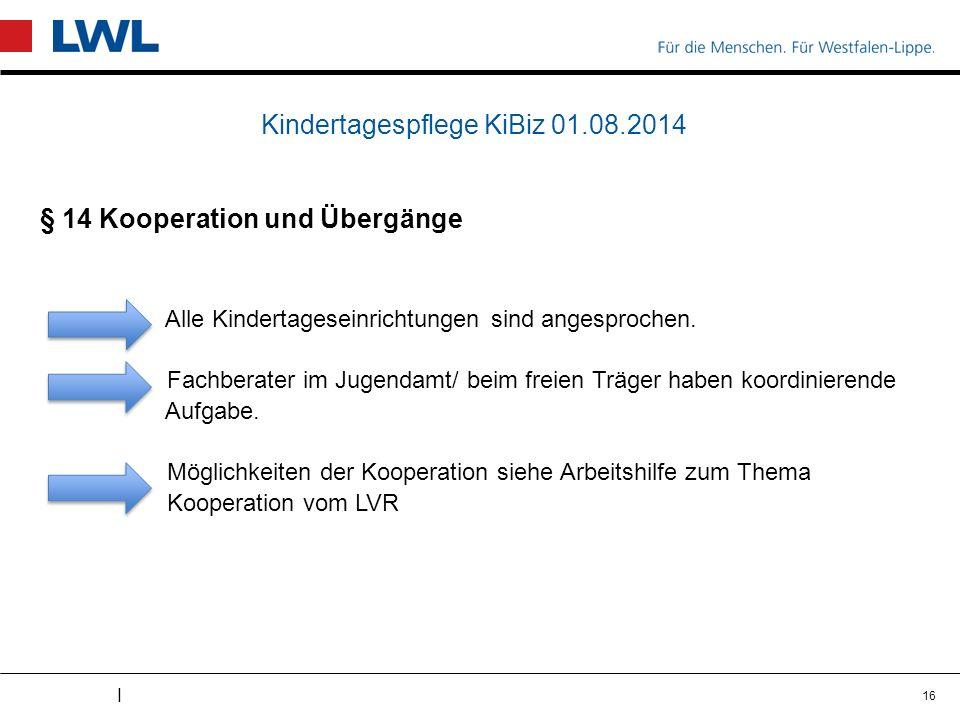 I Kindertagespflege KiBiz 01.08.2014 § 14 Kooperation und Übergänge Alle Kindertageseinrichtungen sind angesprochen.