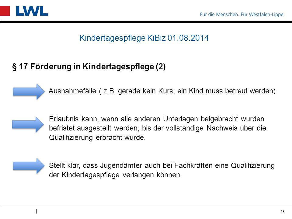 I Kindertagespflege KiBiz 01.08.2014 § 17 Förderung in Kindertagespflege (2) Ausnahmefälle ( z.B.