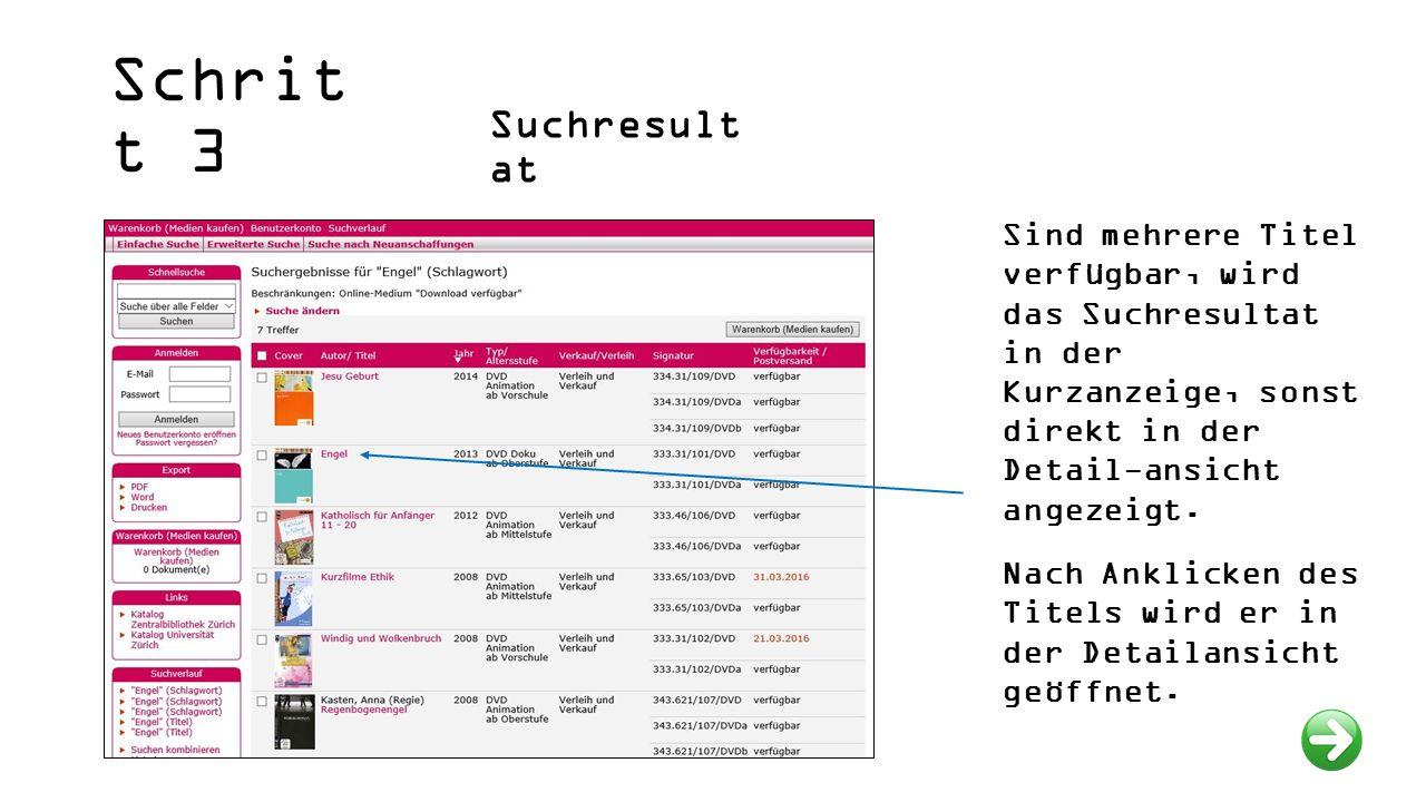 Schrit t 3 Suchresult at Sind mehrere Titel verfügbar, wird das Suchresultat in der Kurzanzeige, sonst direkt in der Detail-ansicht angezeigt.