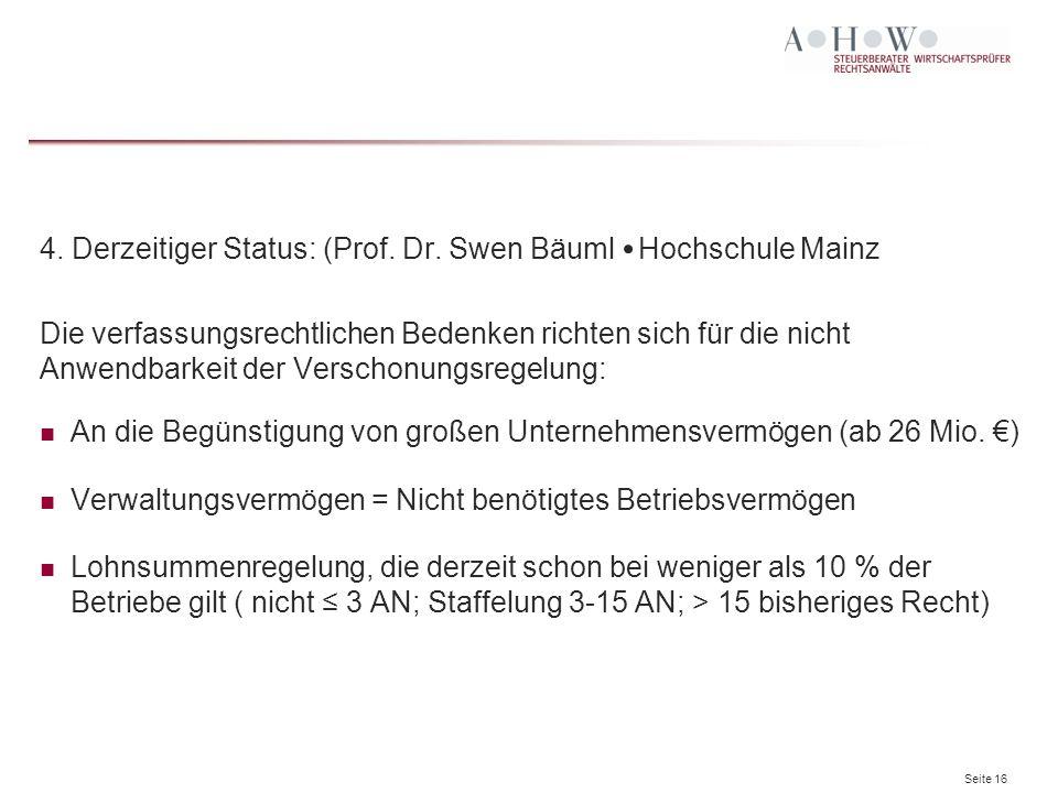 Seite 16 4. Derzeitiger Status: (Prof. Dr. Swen Bäuml Hochschule Mainz Die verfassungsrechtlichen Bedenken richten sich für die nicht Anwendbarkeit de
