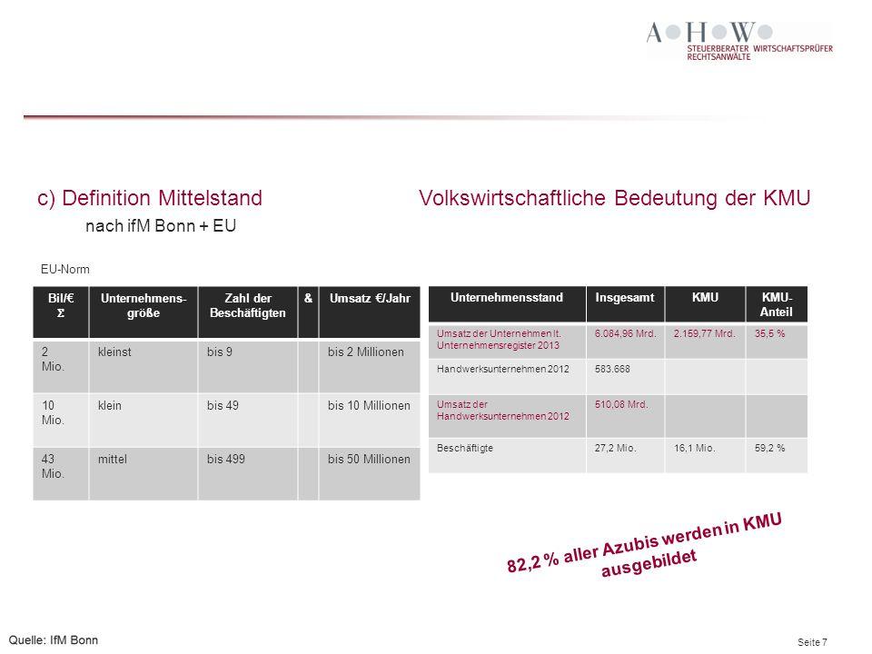 Seite 7 c) Definition Mittelstand nach ifM Bonn + EU Volkswirtschaftliche Bedeutung der KMU UnternehmensstandInsgesamtKMUKMU- Anteil Umsatz der Unternehmen lt.